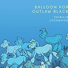 Balloon Pop Outlaw Black Audiobook by Patricia Lockwood Narrated by Patricia Lockwood