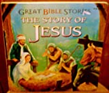 Great Bible Stories the Story of Jesus