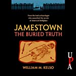 Jamestown, the Buried Truth | William M. Kelso