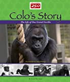 Colo's Story: The Life of One Grand Gorilla (Columbus Zoo Books for Young Readers Collection)