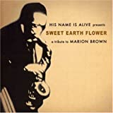 echange, troc His Name Is Alive - Sweet Earth Flower (Tribute To Marion Brown)