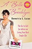Demetria L Lucas'sA Belle in Brooklyn: The Go-to Girl for Advice on Living Your Best Single Life [Hardcover]2011