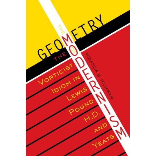 The Geometry of Modernism: The Vorticist Idiom in Lewis, Pound, H.D., and Yeats