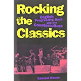 Rocking the Classics: English Progressive Rock and the Countercultureby Edward Macan