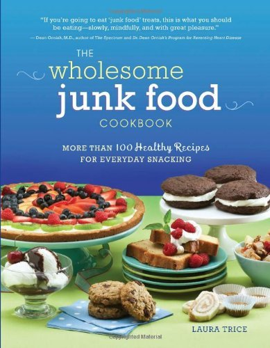 The Wholesome Junk Food Cookbook: More Than 100 Healthy Recipes for Everyday Snacking