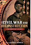 img - for The Civil War and Reconstruction: A Documentary Reader (Uncovering the Past: Documentary Readers in American History) book / textbook / text book