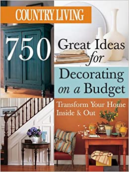 Country Living 750 Great Ideas For Decorating On A Budget Transform Your Home Inside Out