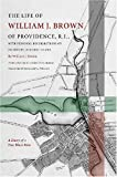 The Life of William J. Brown of Providence, R.I. (Revisiting New England: The New Regionalism)