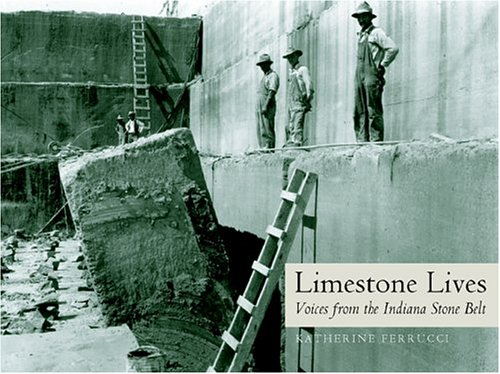 Limestone Lives: Voices from the Indiana Stone Belt (Quarry Books)