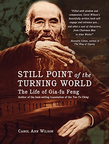 Carol Ann Wilson - Still Point of the Turning World: The Life of Gia-fu Feng