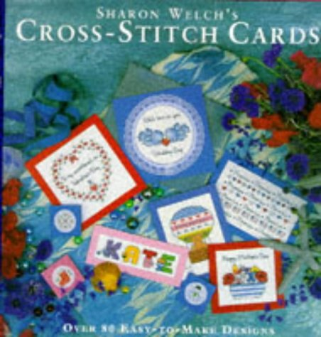 Sharon Welch's Cross-stitch Cards: Over 80 Easy-to-make Designs