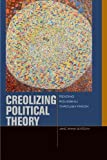 img - for Creolizing Political Theory: Reading Rousseau through Fanon (Just Ideas (FUP)) by Jane Anna Gordon (2014-02-01) book / textbook / text book