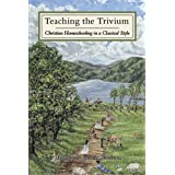 Teaching the Trivium: Christian Homeschooling in a Classical Style ~ Harvey Bluedorn