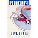 In the Crease: Goaltenders Look at Life in the NHL ~ Dick Irvin