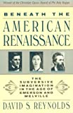 Beneath the American Renaissance: The Subversive Imagination in the Age of Emerson and Melville (0674065654) by David S. Reynolds