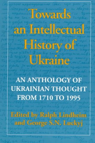 Towards an Intellectual History of Ukraine: An Anthology of Ukrainian Thought from 1710 to 1995