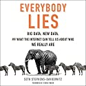 Everybody Lies: Big Data, New Data, and What the Internet Can Tell Us About Who We Really Are Hörbuch von Seth Stephens-Davidowitz, Steven Pinker - foreword Gesprochen von: Tim Andres Pabon
