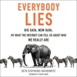Everybody Lies: Big Data, New Data, and What the Internet Can Tell Us About Who We Really Are | Seth Stephens-Davidowitz,Steven Pinker - foreword