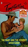 The Baby and the Cowboy (Harlequin Temptation, 737) (0373258372) by Janice Kaiser