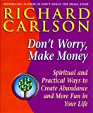 Don't Worry, Make Money: Spiritual and Practical Ways to Create Abundance and More Fun in Your Life (0340708026) by Carlson, Richard