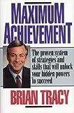 Maximum Achievement: Proven System of Strategies & Skills That Unlock Powers