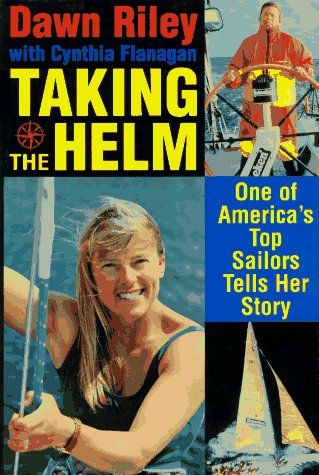 Taking the Helm/One of America's Top Sailors Tells Her Story, Dawn Riley, Cynthia Flanagan