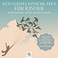 Autogenes Einschlafen für Kinder: Wundervoll sanft in den Schlaf Hörbuch von Sonja Polakov Gesprochen von: Irina Scholz