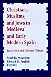 Christians, Muslims, and Jews in Medieval and Early Modern Spain: Interaction and Cultural Change (Notre Dame Conferences in Medieval Studies, 8)