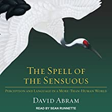The Spell of the Sensuous: Perception and Language in a More-Than-Human World Audiobook by David Abram Narrated by Sean Runnette