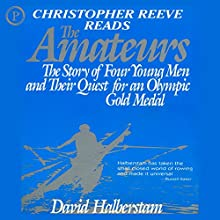 The Amateurs: The Story of Four Young Men and Their Quest for an Olympic Medal (       ABRIDGED) by David Halberstam Narrated by Christopher Reeve
