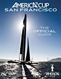 Americas Cup San Francisco: The Official Guide