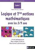 echange, troc Marie Moreau-Métivet - Logique et 1res notions mathématiques avec les 2/3 ans : Cycle 1