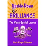 "Upside-Down Brilliance: The Visual Spatial Learnervon ""Linda Kreger Silverman"""