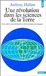 Une révolution dans les sciences de la Terre (de la dérive des continents à la tectonique des plaques) par Hallam