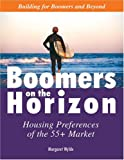 Boomers on the Horizon: Housing Preferences of the 55+ Market