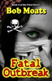 Fatal Outbreak (Fatal Series Book 4)