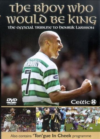The Bhoy Who Would Be King - The Official Tribute to Henrik Larsson [DVD]