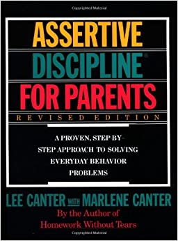 Assertive Discipline for Parents: A Proven, Step-by-Step