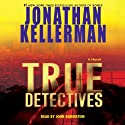 True Detectives: A Novel (       UNABRIDGED) by Jonathan Kellerman Narrated by John Rubinstein