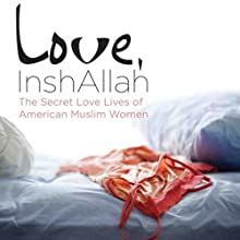 Love, InshAllah: The Secret Love Lives of American Muslim Women (       UNABRIDGED) by Nura Maznavi, Ayesha Mattu Narrated by Lameece Issaq, Lauren Fortgang, Erin Moon, Piper Goodeve, Julia Farhat
