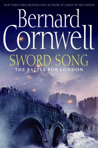 Sword Song (The Saxon Chronicles, Book 4), BERNARD CORNWELL
