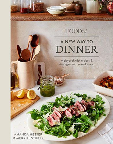 Food52 A New Way to Dinner: A Playbook of Recipes and Strategies for the Week Ahead by Amanda Hesser, Merrill Stubbs