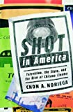 Shot In America: Television, the State, and the Rise of Chicano Cinema