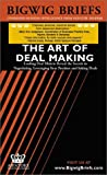 img - for Bigwig Briefs: The Art of Deal Making - Leading Deal Makers Reveal the Secrets to Negotiating, Leveraging Your Position and Inking Deals book / textbook / text book