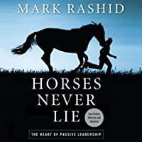 Horses Never Lie, 2nd Edition: The Heart of Passive Leadership (       UNABRIDGED) by Mark Rashid Narrated by Dan Lawson