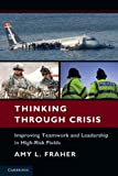 img - for Thinking Through Crisis: Improving Teamwork and Leadership in High-Risk Fields book / textbook / text book