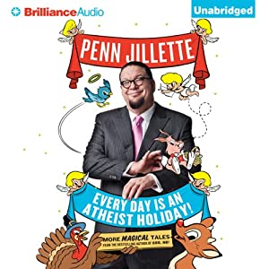 Every Day is an Atheist Holiday!: More Magical Tales from the Author of 'God, No!' | [Penn Jillette]