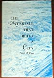 img - for Waterfall That Built a City: The Falls of St. Anthony in Minneapolis. book / textbook / text book