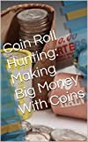 Coin Roll Hunting: Making Big Money With Coins
