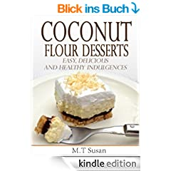 Coconut Flour Desserts:  Easy, Delicious and Healthy Indulgences (English Edition)